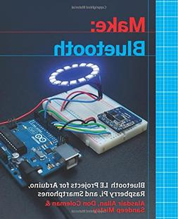 Make: Bluetooth: Bluetooth LE Projects with Arduino, Raspber